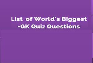 General Knowledge (GK) Quiz on Longest, Largest, Shortest